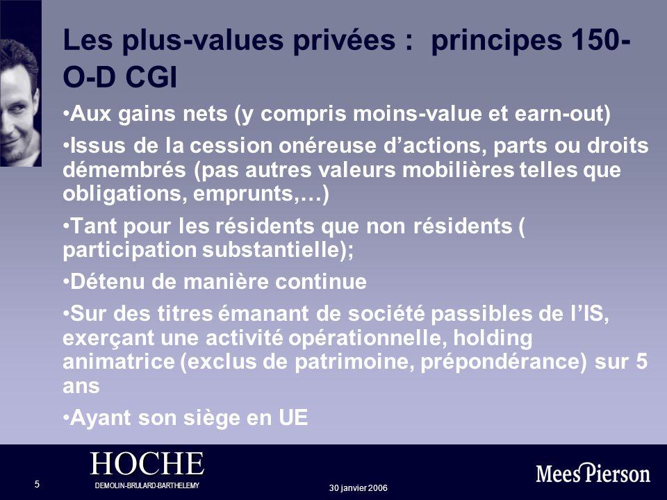 HOCHE DEMOLIN-BRULARD-BARTHELEMY 30 janvier 2006 5 Les plus-values privées : principes 150- O-D CGI Aux gains nets (y compris moins-value et earn-out)