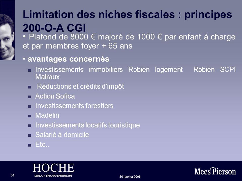 HOCHE DEMOLIN-BRULARD-BARTHELEMY 30 janvier 2006 51 Limitation des niches fiscales : principes 200-O-A CGI Plafond de 8000 majoré de 1000 par enfant à