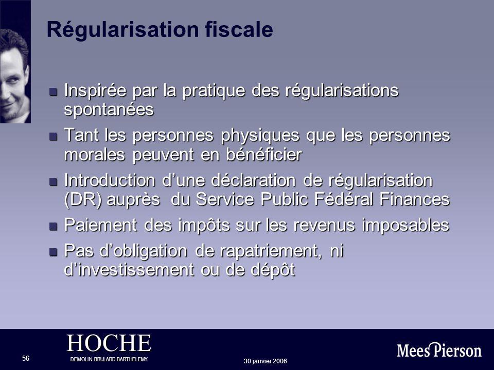 HOCHE DEMOLIN-BRULARD-BARTHELEMY 30 janvier 2006 56 Régularisation fiscale n Inspirée par la pratique des régularisations spontanées n Tant les person