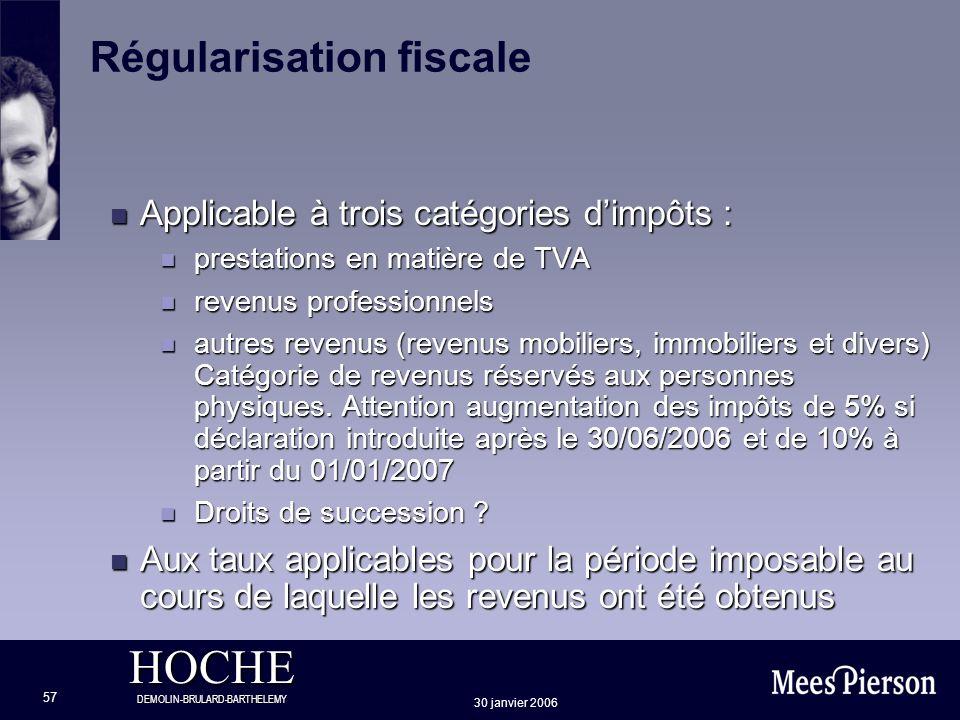 HOCHE DEMOLIN-BRULARD-BARTHELEMY 30 janvier 2006 57 Régularisation fiscale n Applicable à trois catégories dimpôts : n prestations en matière de TVA n