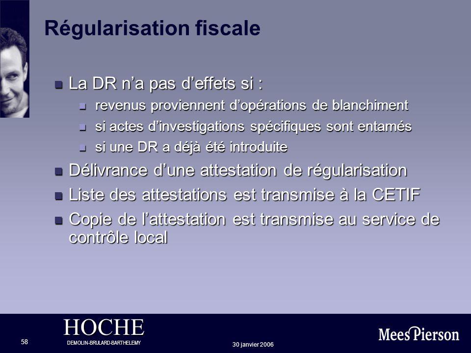 HOCHE DEMOLIN-BRULARD-BARTHELEMY 30 janvier 2006 58 Régularisation fiscale n La DR na pas deffets si : n revenus proviennent dopérations de blanchimen