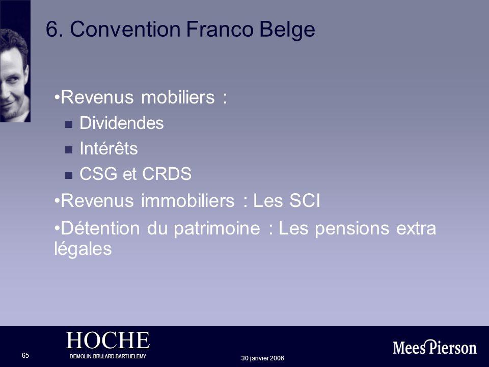HOCHE DEMOLIN-BRULARD-BARTHELEMY 30 janvier 2006 65 6. Convention Franco Belge Revenus mobiliers : n Dividendes n Intérêts n CSG et CRDS Revenus immob