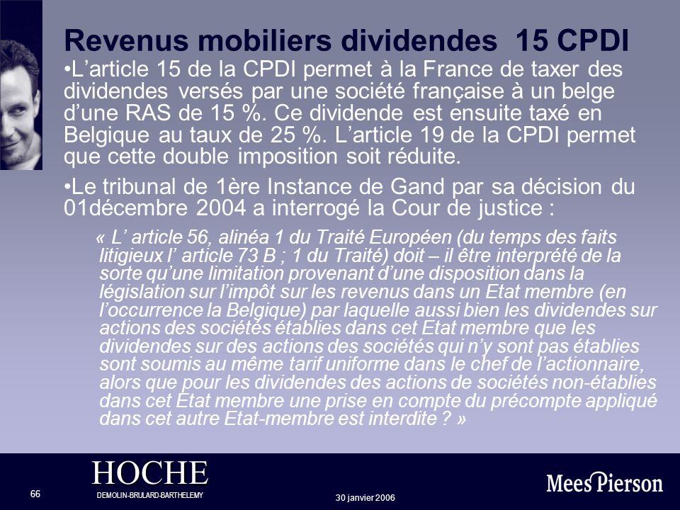 HOCHE DEMOLIN-BRULARD-BARTHELEMY 30 janvier 2006 66 Revenus mobiliers dividendes 15 CPDI Larticle 15 de la CPDI permet à la France de taxer des divide