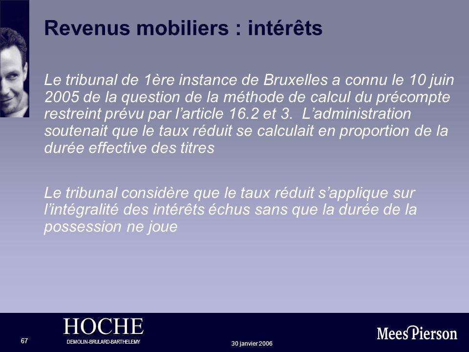 HOCHE DEMOLIN-BRULARD-BARTHELEMY 30 janvier 2006 67 Revenus mobiliers : intérêts Le tribunal de 1ère instance de Bruxelles a connu le 10 juin 2005 de