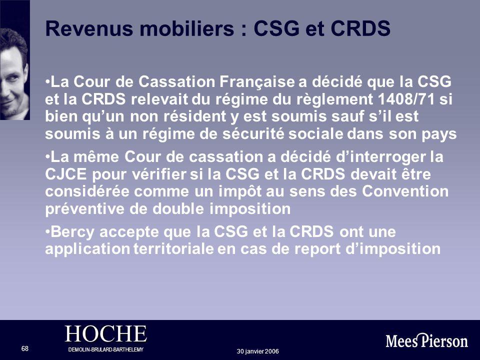 HOCHE DEMOLIN-BRULARD-BARTHELEMY 30 janvier 2006 68 Revenus mobiliers : CSG et CRDS La Cour de Cassation Française a décidé que la CSG et la CRDS rele