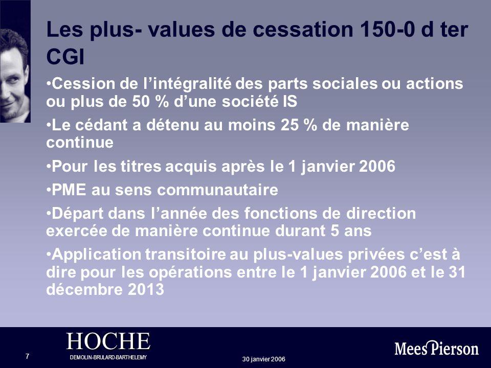 HOCHE DEMOLIN-BRULARD-BARTHELEMY 30 janvier 2006 7 Les plus- values de cessation 150-0 d ter CGI Cession de lintégralité des parts sociales ou actions