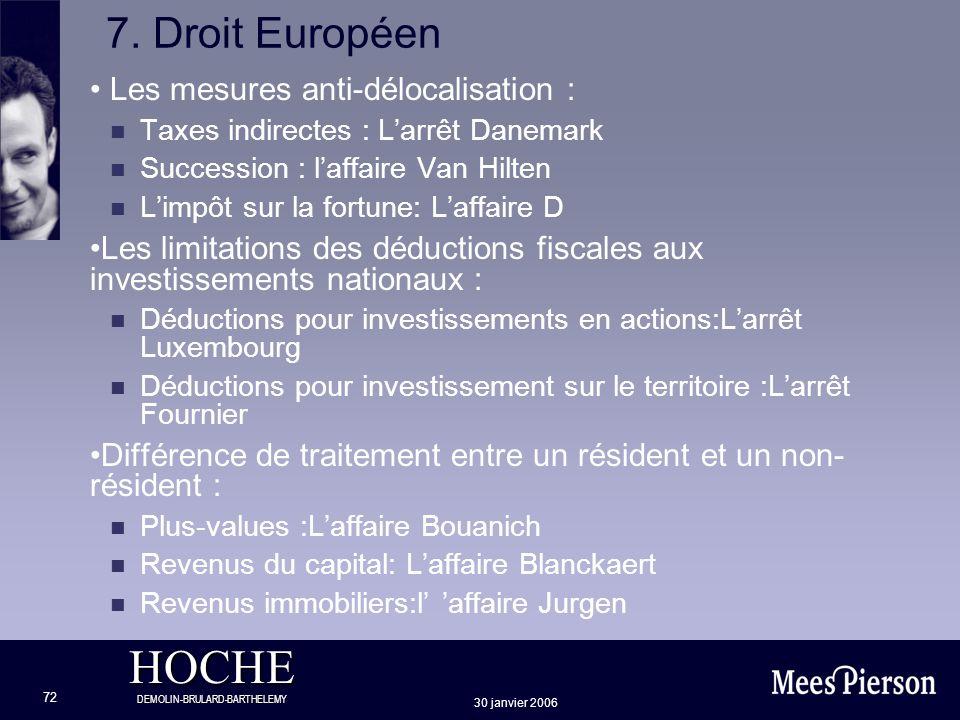 HOCHE DEMOLIN-BRULARD-BARTHELEMY 30 janvier 2006 72 7. Droit Européen Les mesures anti-délocalisation : n Taxes indirectes : Larrêt Danemark n Success