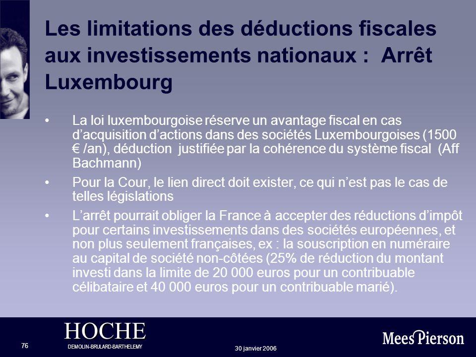 HOCHE DEMOLIN-BRULARD-BARTHELEMY 30 janvier 2006 76 Les limitations des déductions fiscales aux investissements nationaux : Arrêt Luxembourg La loi lu