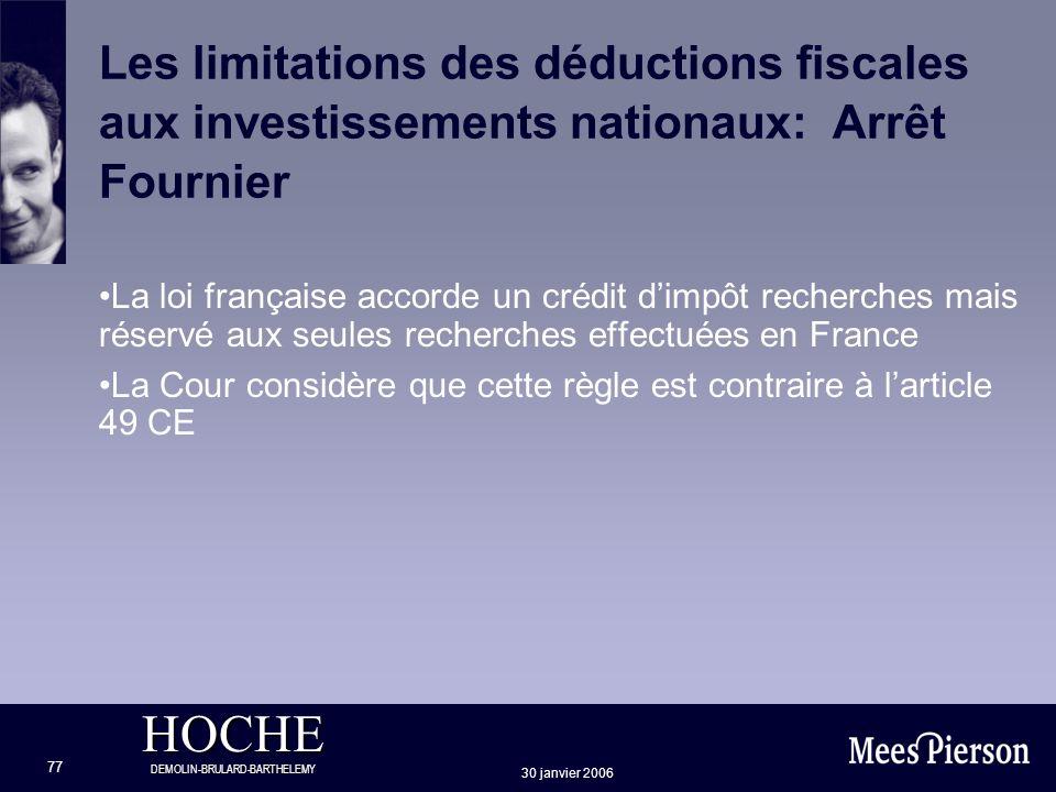 HOCHE DEMOLIN-BRULARD-BARTHELEMY 30 janvier 2006 77 Les limitations des déductions fiscales aux investissements nationaux: Arrêt Fournier La loi franç