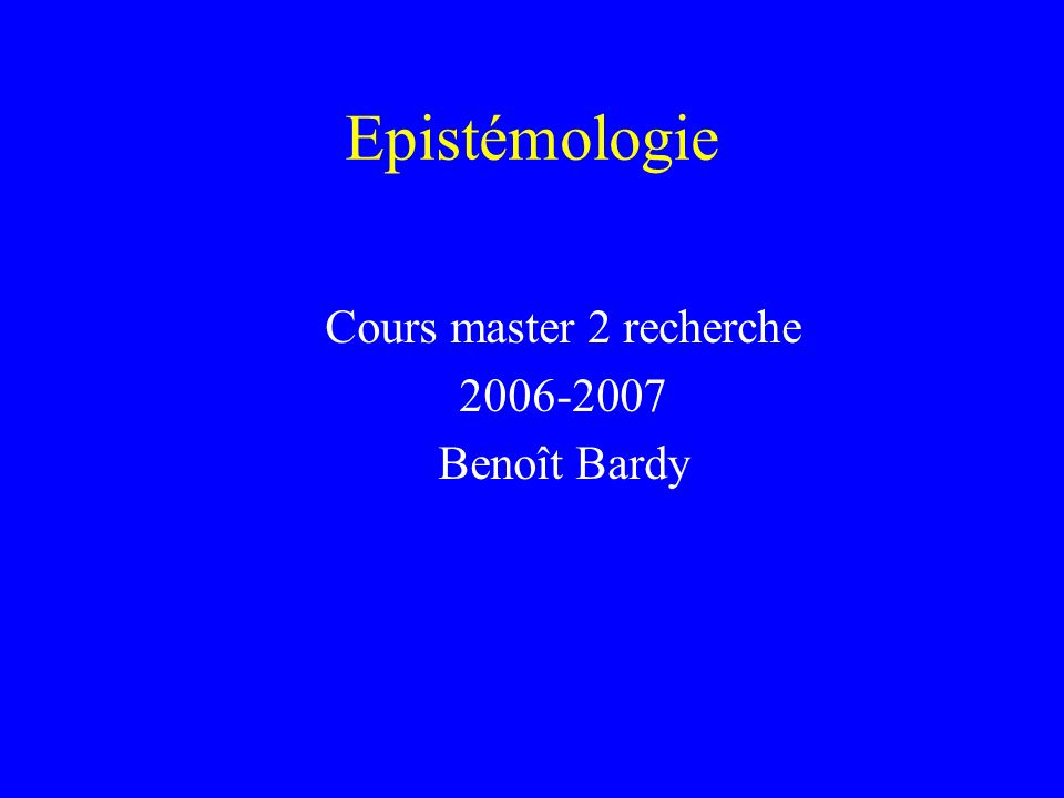 Epistémologie Cours master 2 recherche 2006-2007 Benoît Bardy