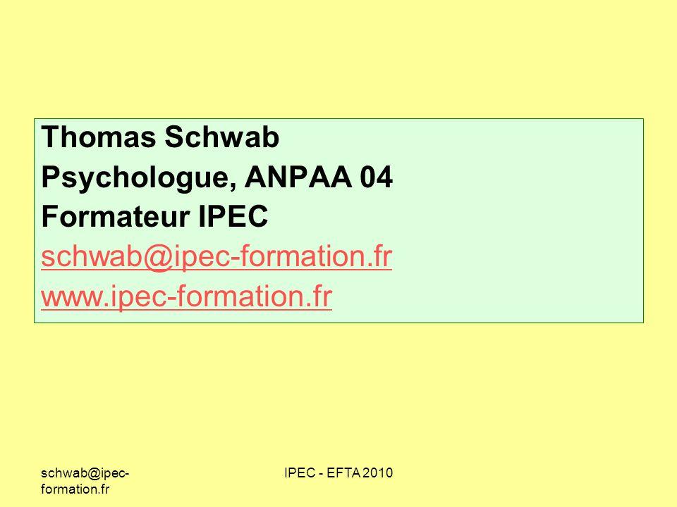 schwab@ipec- formation.fr IPEC - EFTA 2010 Thomas Schwab Psychologue, ANPAA 04 Formateur IPEC schwab@ipec-formation.fr www.ipec-formation.fr
