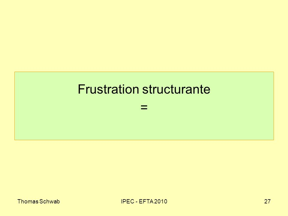 Thomas SchwabIPEC - EFTA 201027 Frustration structurante =