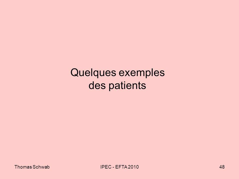 Thomas SchwabIPEC - EFTA 201048 Quelques exemples des patients