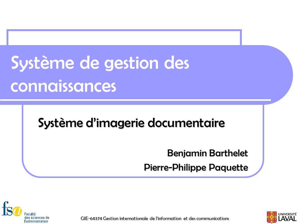 GIE-64374 Gestion internationale de l'information et des communications Système de gestion des connaissances Système dimagerie documentaire Benjamin B