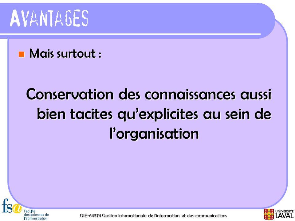 GIE-64374 Gestion internationale de l'information et des communications Avantages Mais surtout : Mais surtout : Conservation des connaissances aussi b