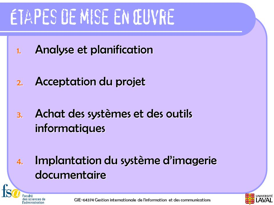 GIE-64374 Gestion internationale de l'information et des communications Étapes de mise en œuvre 1. Analyse et planification 2. Acceptation du projet 3