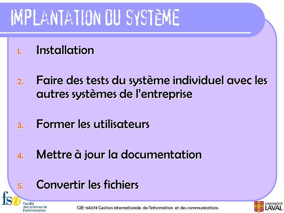 GIE-64374 Gestion internationale de l'information et des communications Implantation du système 1. Installation 2. Faire des tests du système individu