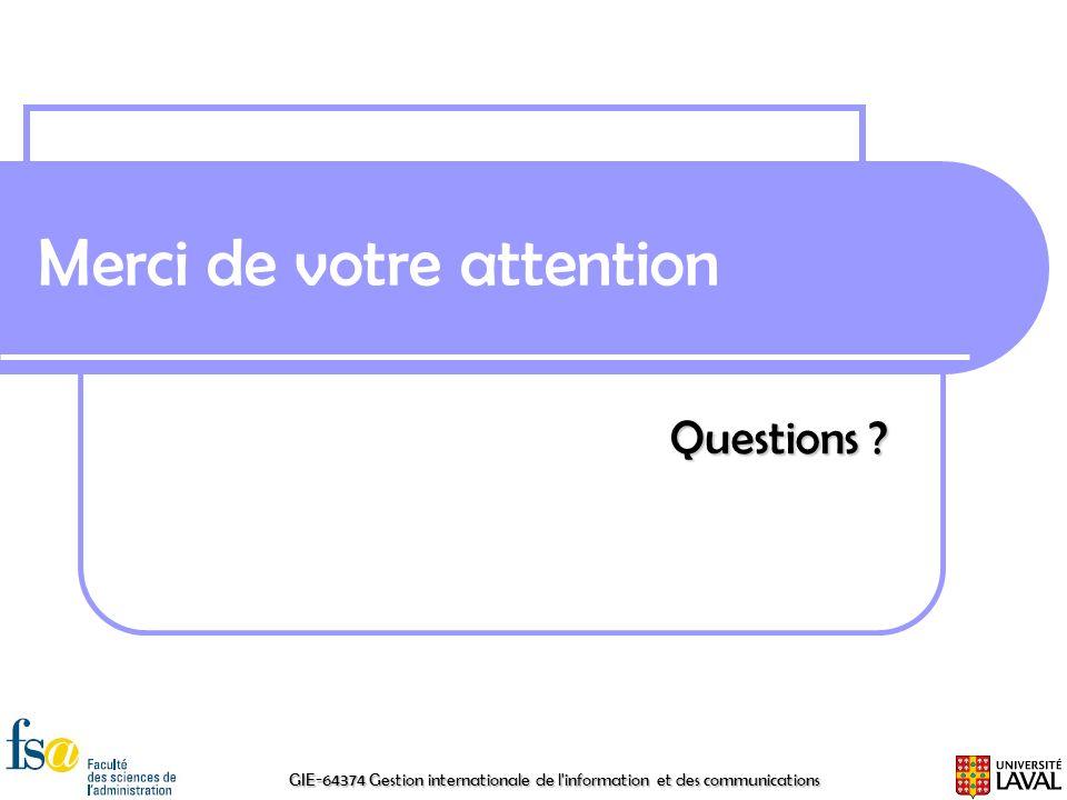 GIE-64374 Gestion internationale de l'information et des communications Merci de votre attention Questions ?