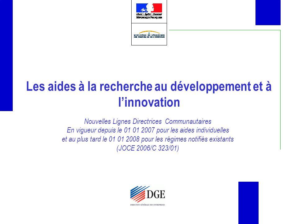 Les aides à la recherche au développement et à linnovation Nouvelles Lignes Directrices Communautaires En vigueur depuis le 01 01 2007 pour les aides