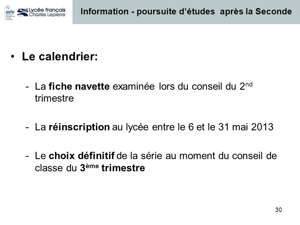 30 Le calendrier: -La fiche navette examinée lors du conseil du 2 nd trimestre -La réinscription au lycée entre le 6 et le 31 mai 2013 -Le choix défin