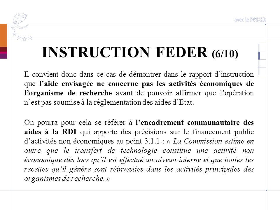 INSTRUCTION FEDER (6/10) Il convient donc dans ce cas de démontrer dans le rapport dinstruction que laide envisagée ne concerne pas les activités écon
