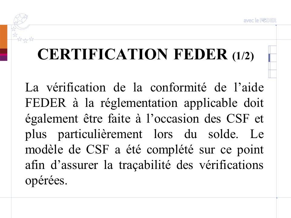 CERTIFICATION FEDER (1/2) La vérification de la conformité de laide FEDER à la réglementation applicable doit également être faite à loccasion des CSF