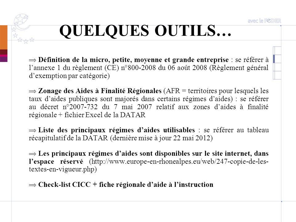 QUELQUES OUTILS… Définition de la micro, petite, moyenne et grande entreprise : se référer à lannexe 1 du règlement (CE) n°800-2008 du 06 août 2008 (R