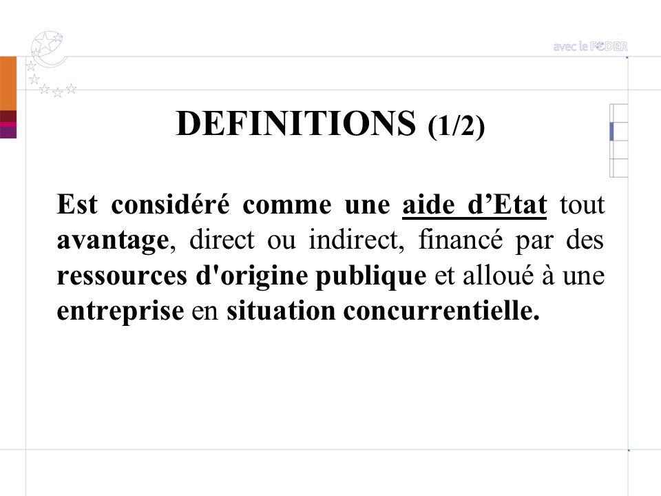DEFINITIONS (1/2) Est considéré comme une aide dEtat tout avantage, direct ou indirect, financé par des ressources d'origine publique et alloué à une