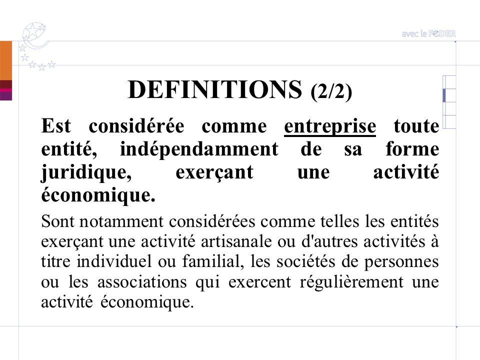 DEFINITIONS (2/2) Est considérée comme entreprise toute entité, indépendamment de sa forme juridique, exerçant une activité économique. Sont notamment