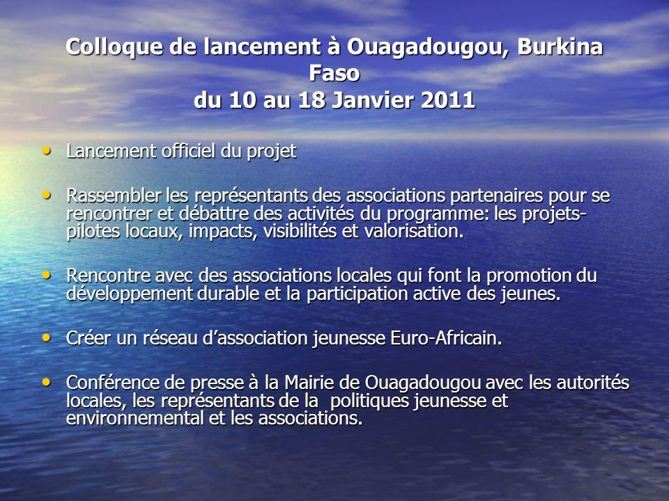 Colloque de lancement à Ouagadougou, Burkina Faso du 10 au 18 Janvier 2011 Lancement officiel du projet Lancement officiel du projet Rassembler les re