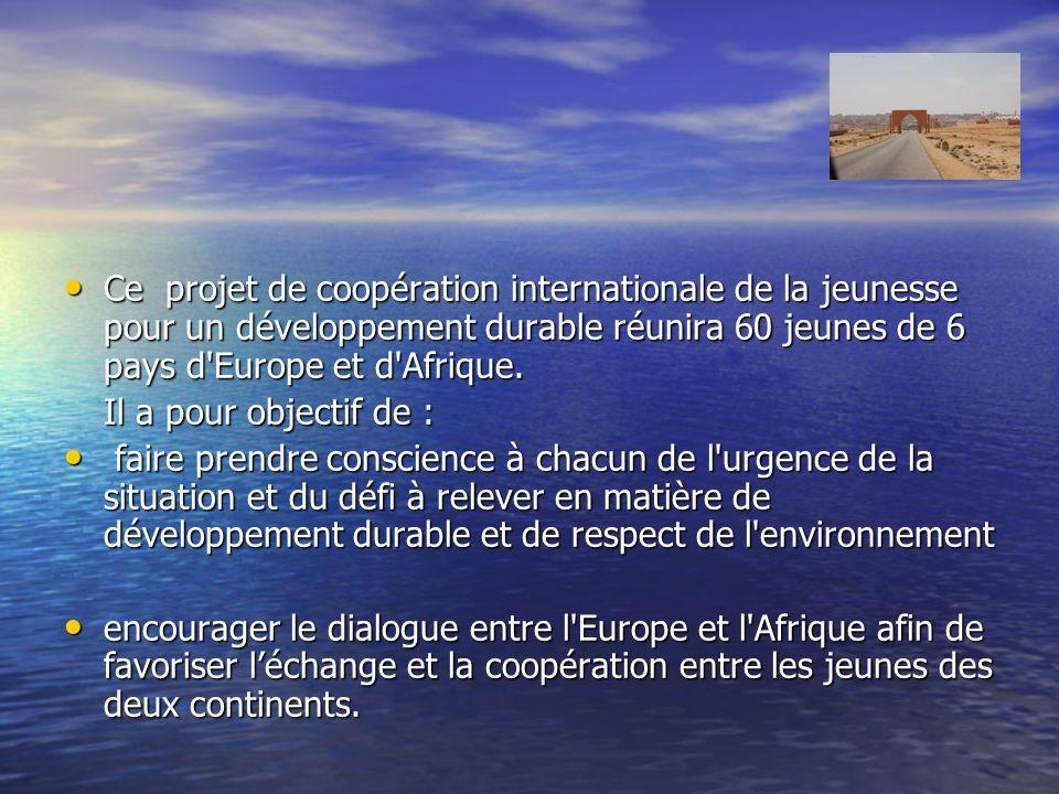 Ce projet de coopération internationale de la jeunesse pour un développement durable réunira 60 jeunes de 6 pays d'Europe et d'Afrique. Ce projet de c