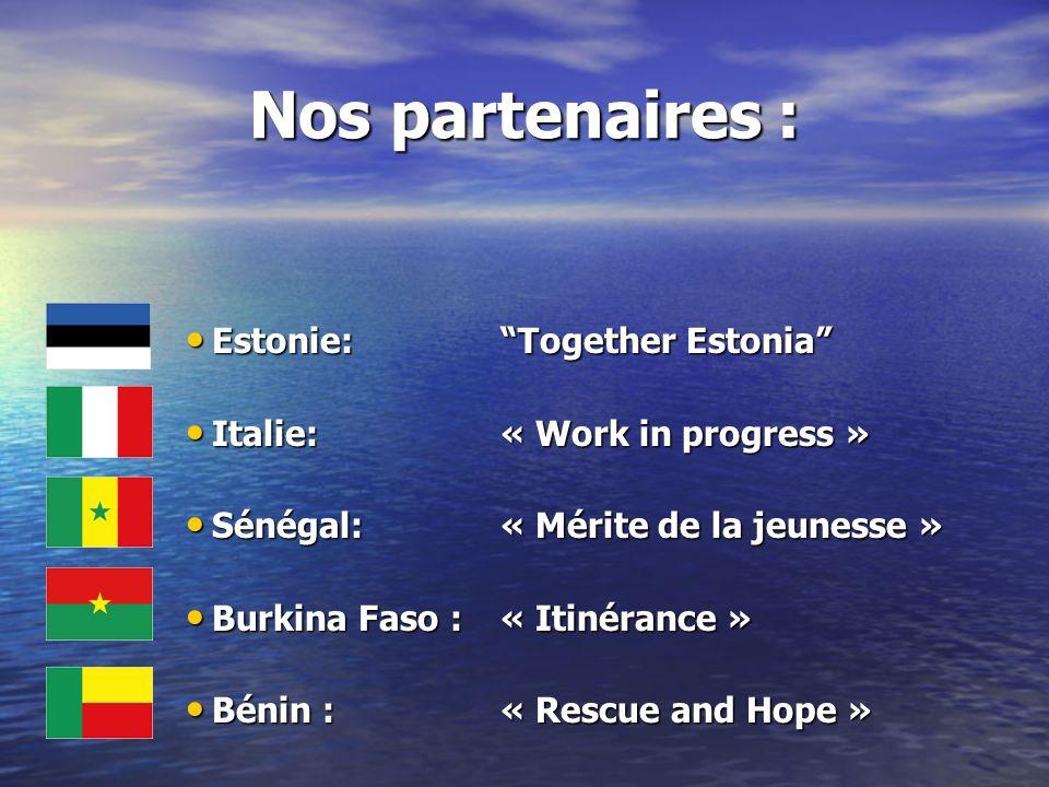 Nos partenaires : Estonie: Together Estonia Estonie: Together Estonia Italie: « Work in progress » Italie: « Work in progress » Sénégal:« Mérite de la