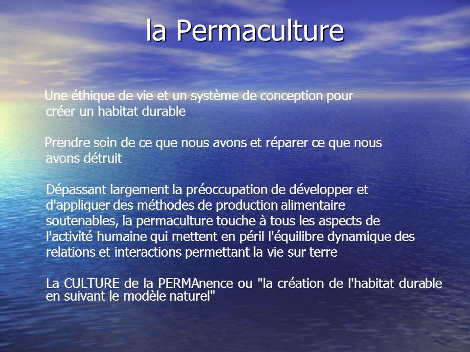 la Permaculture Une éthique de vie et un système de conception pour créer un habitat durable Prendre soin de ce que nous avons et réparer ce que nous