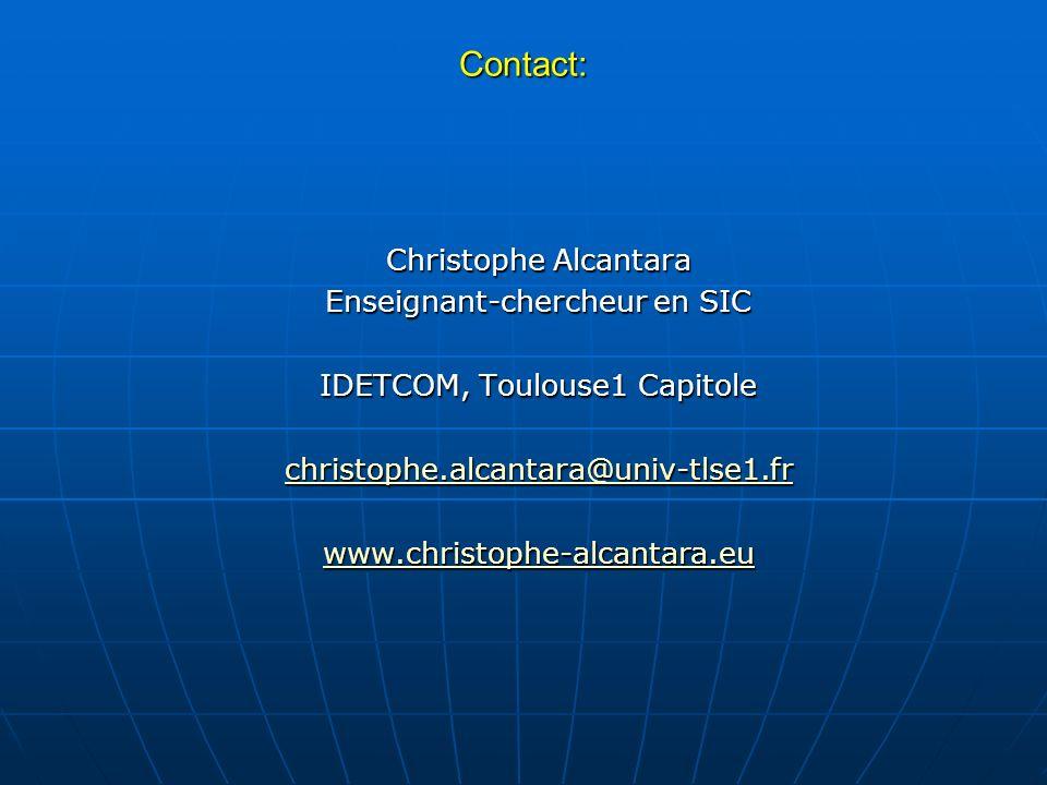 Contact: Christophe Alcantara Enseignant-chercheur en SIC IDETCOM, Toulouse1 Capitole christophe.alcantara@univ-tlse1.fr www.christophe-alcantara.eu