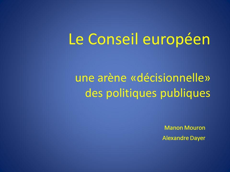 Le Conseil européen une arène «décisionnelle» des politiques publiques Manon Mouron Alexandre Dayer