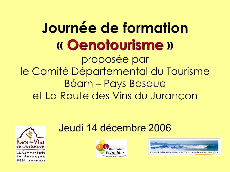 Oenotourisme Journée de formation « Oenotourisme » proposée par le Comité Départemental du Tourisme Béarn – Pays Basque et La Route des Vins du Juranç