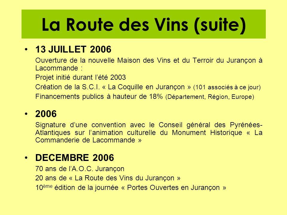 La Route des Vins (suite) 13 JUILLET 2006 Ouverture de la nouvelle Maison des Vins et du Terroir du Jurançon à Lacommande : Projet initié durant lété