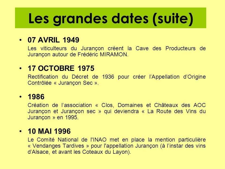 Les grandes dates (suite) 07 AVRIL 1949 Les viticulteurs du Jurançon créent la Cave des Producteurs de Jurançon autour de Frédéric MIRAMON. 17 OCTOBRE