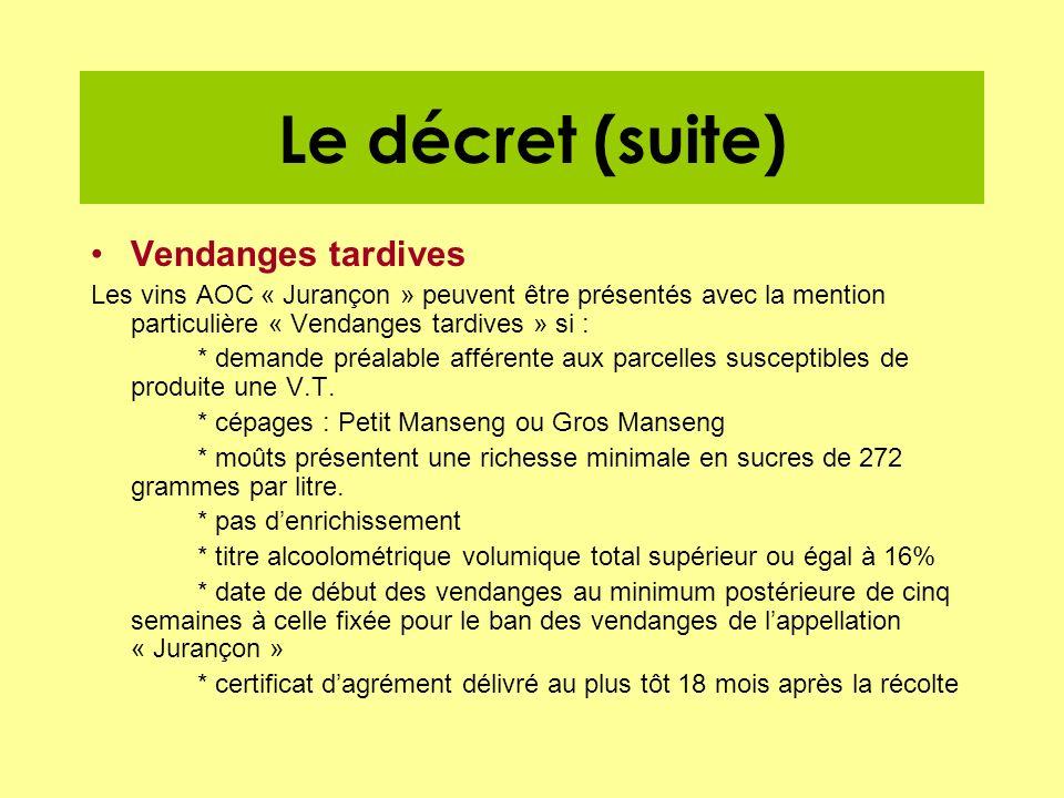Le décret (suite) Vendanges tardives Les vins AOC « Jurançon » peuvent être présentés avec la mention particulière « Vendanges tardives » si : * deman