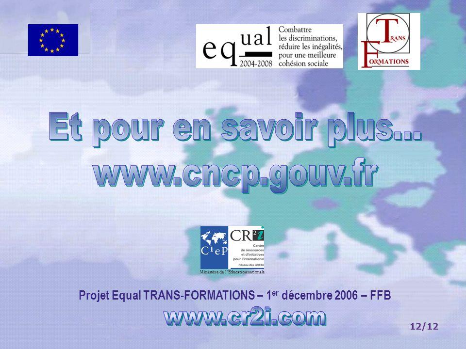 12/12 Projet Equal TRANS-FORMATIONS – 1 er décembre 2006 – FFB Ministère de lEducation nationale
