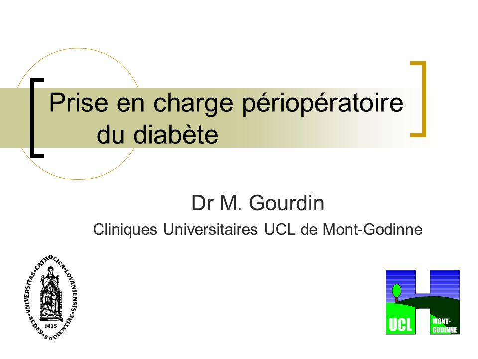 Prise en charge périopératoire du diabète Dr M. Gourdin Cliniques Universitaires UCL de Mont-Godinne