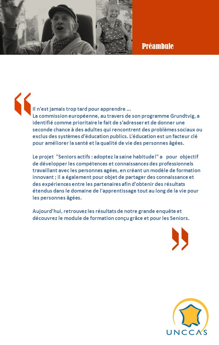 « » Il nest jamais trop tard pour apprendre... La commission européenne, au travers de son programme Grundtvig, a identifié comme prioritaire le fait
