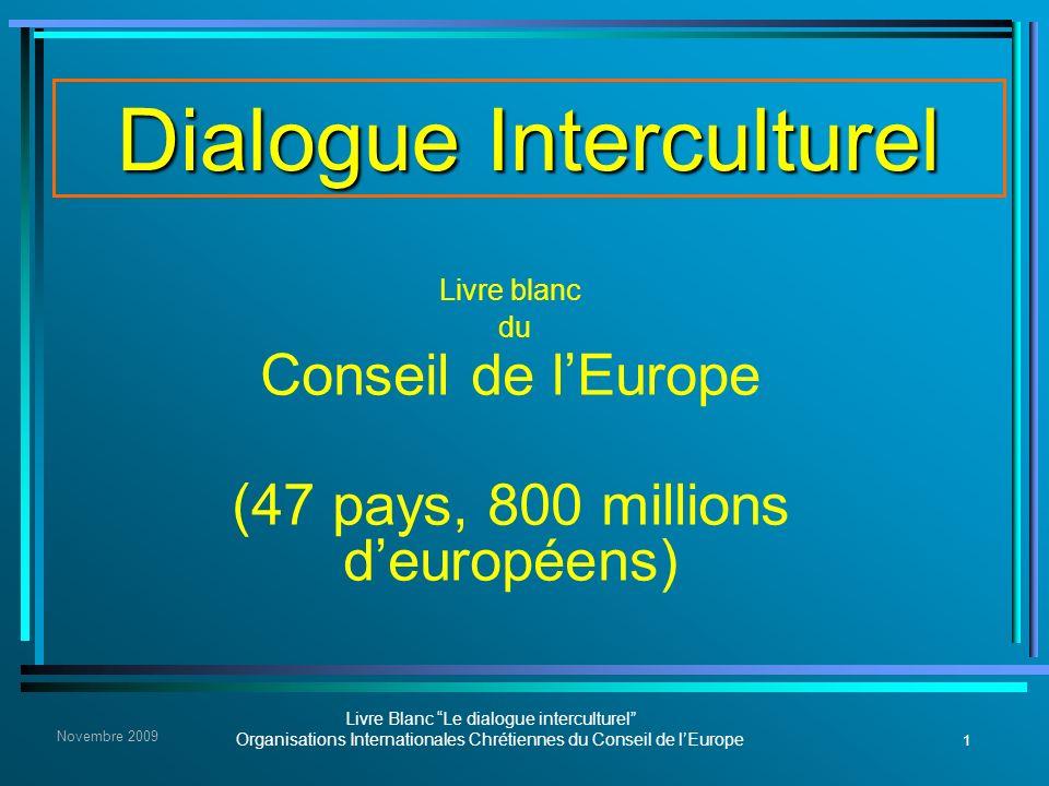 1 Livre Blanc Le dialogue interculturel Organisations Internationales Chrétiennes du Conseil de lEurope Novembre 2009 Dialogue Interculturel Livre bla