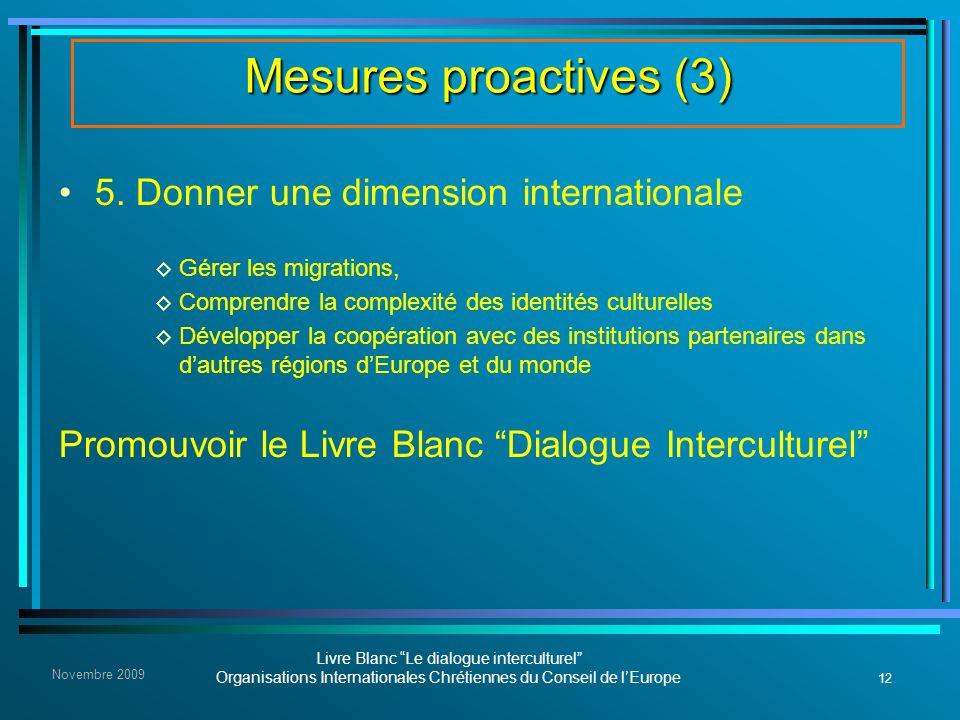 12 Livre Blanc Le dialogue interculturel Organisations Internationales Chrétiennes du Conseil de lEurope Novembre 2009 Mesures proactives (3) 5. Donne