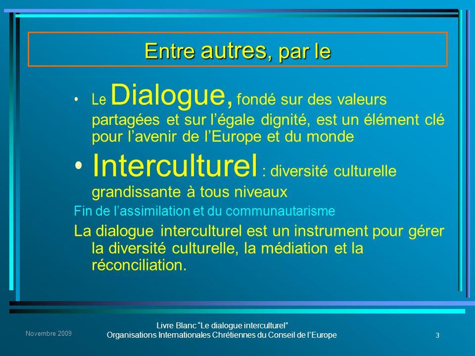 3 Livre Blanc Le dialogue interculturel Organisations Internationales Chrétiennes du Conseil de lEurope Novembre 2009 Entre autres, par le Le Dialogue