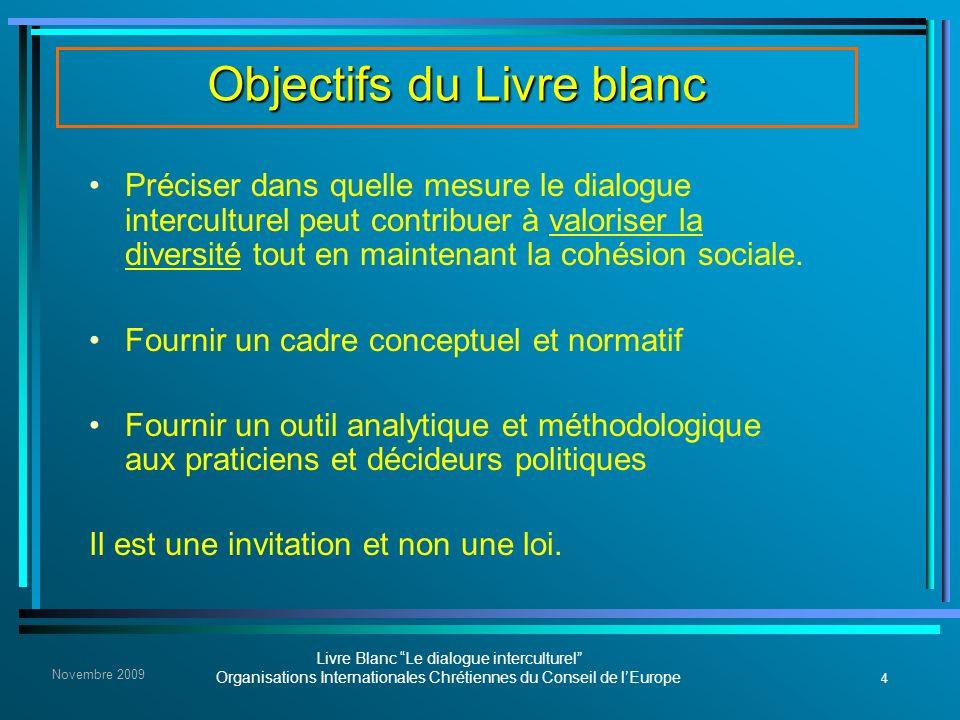 4 Livre Blanc Le dialogue interculturel Organisations Internationales Chrétiennes du Conseil de lEurope Novembre 2009 Objectifs du Livre blanc Précise