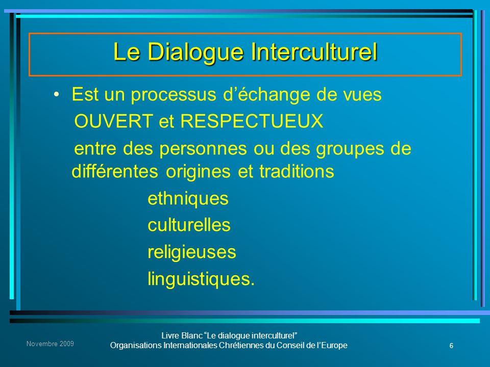 6 Livre Blanc Le dialogue interculturel Organisations Internationales Chrétiennes du Conseil de lEurope Novembre 2009 Le Dialogue Interculturel Est un