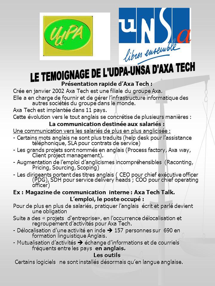 Présentation rapide dAxa Tech : Crée en janvier 2002 Axa Tech est une filiale du groupe Axa. Elle a en charge de fournir et de gérer linfrastructure i