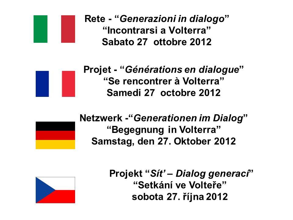 Rete - Generazioni in dialogo Incontrarsi a Volterra Sabato 27 ottobre 2012 Projet - Générations en dialogue Se rencontrer à Volterra Samedi 27 octobr