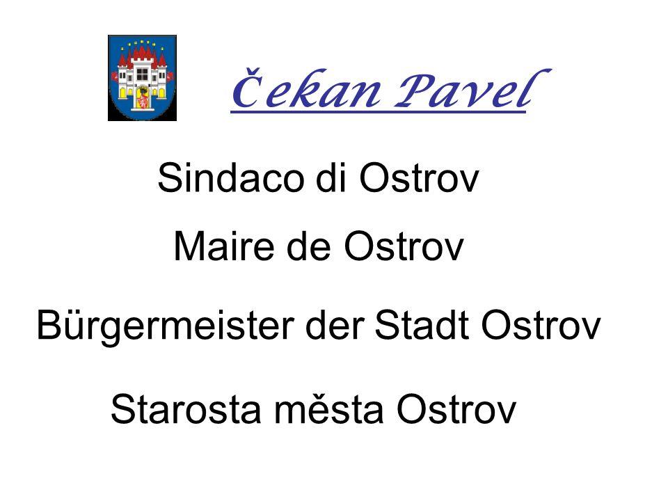 Sindaco di Ostrov Maire de Ostrov Bürgermeister der Stadt Ostrov Starosta města Ostrov Č ekan Pavel